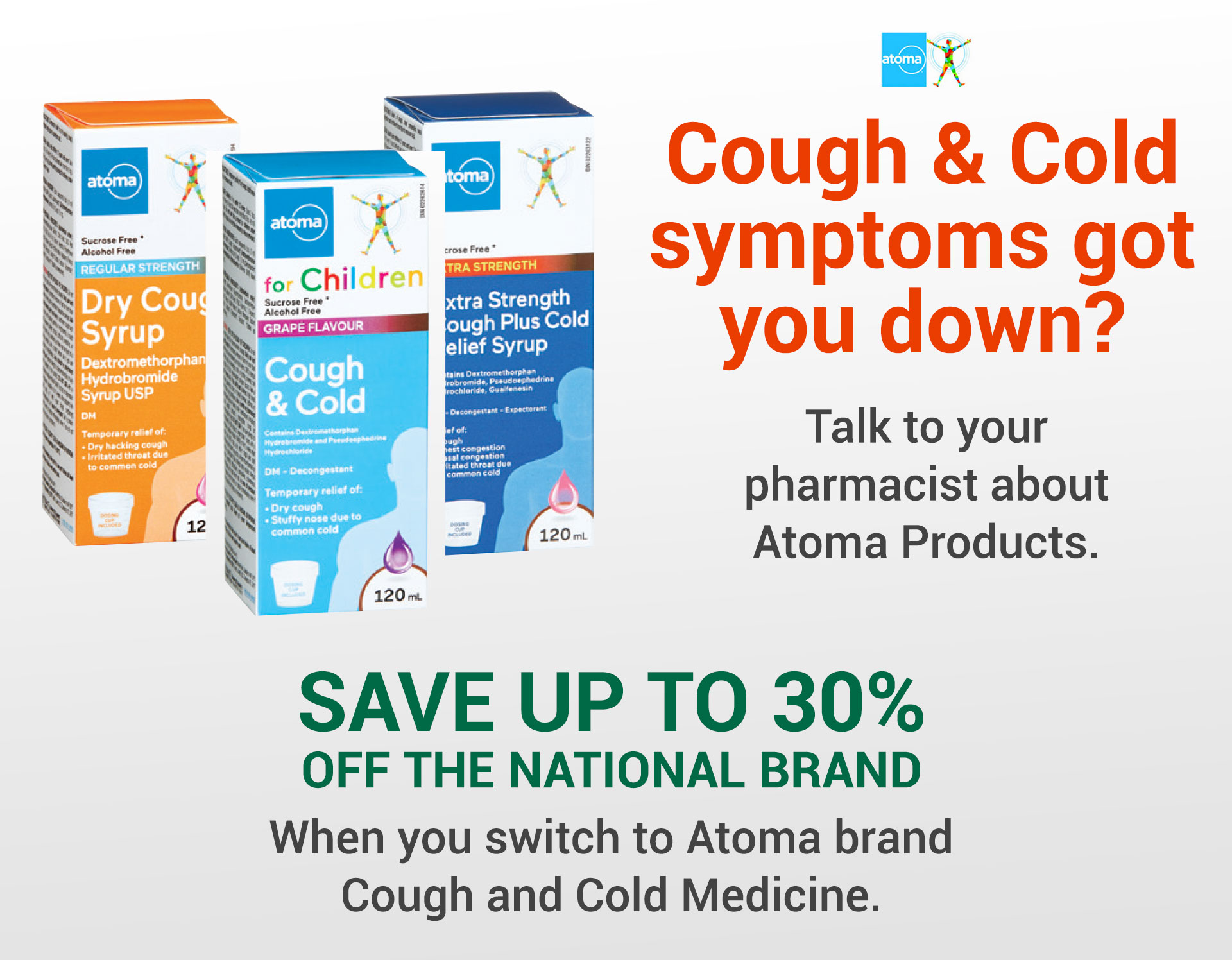 Save 30% when you switch to Atoma Cough and Cold Medication.